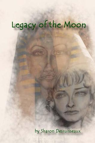 Legacy of the Moon by Sharon Desruisseaux