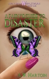 A Fairy's Guide to Disaster by A.W. Hartoin