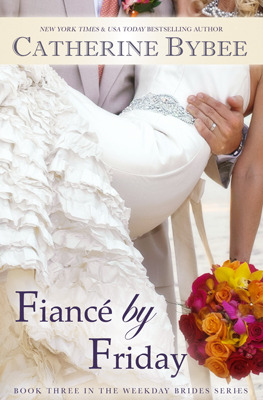 Fiancé by Friday (The Weekday Brides #3)  - Catherine Bybee