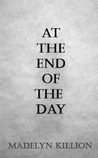 At The End of The Day by Madelyn Killion