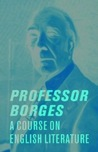 Professor Borges: A Course on English Literature