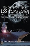 Ghosts of the USS Yorktown, the Phantoms of Patriots Point