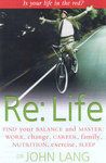 Re : Life. Find Your Balance and Master Work, Change, Career, Family, Nutrition, Exercise, Sleep
