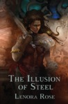 The Illusion of Steel by Lenora Rose