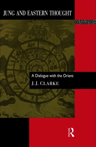 Jung and Eastern Thought by John James Clarke