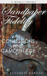 Sandpaper Fidelity #5: Confessions and Camouflage