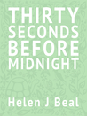 Thirty Seconds Before Midnight by Helen J. Beal