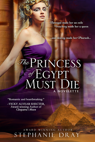 Book cover: The Princess of Egypt Must Die by Stephanie Dray