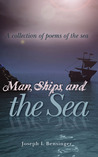 Man, Ships, and the Sea: A collection of poems of the sea