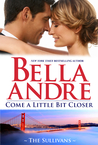 Come A Little Bit Closer by Bella Andre