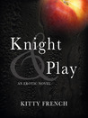 Knight &amp; Play by Kitty French