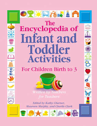 The Encyclopedia of Infant and Toddler Activities by Kathy Charner