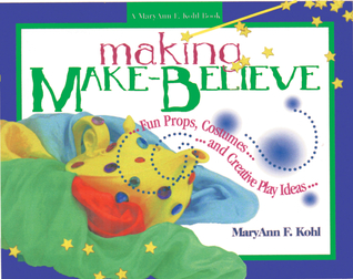 Making Make-Believe: Fun Props, Costumes and Creative Play Ideas