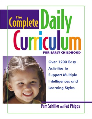 The Complete Daily Curriculum for Early Childhood: Over 1200 Easy Activities to Support Multiple Intelligences and Learning Styles