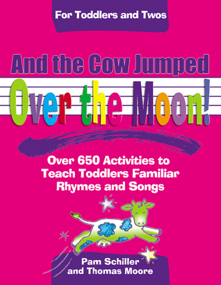 And the Cow Jumped Over the Moon by Pam Schiller