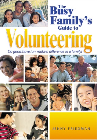 The Busy Family's Guide to Volunteering by Jenny Lynn Friedman