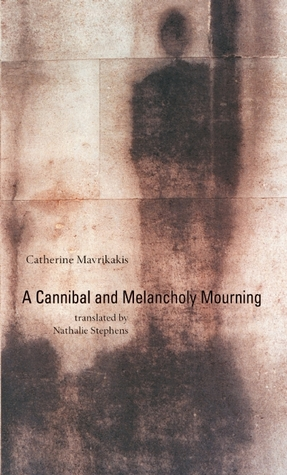 A Cannibal and Melancholy Mourning by Catherine Mavrikakis