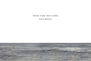 Your Time Has Come by Joshua Beckman