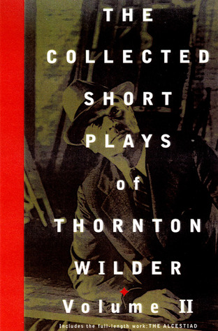 The Collected Short Plays of Thornton Wilder, Volume 2