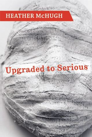 Upgraded to Serious by Heather McHugh