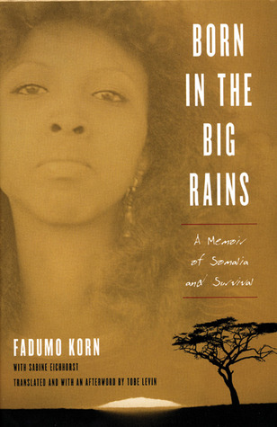 Born in the Big Rains by Fadumo Korn