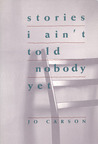 Stories I Ain't Told Nobody Yet: Selections from the People Pieces