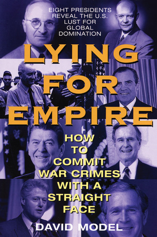 Lying for Empire: How to Commit War Crimes With a Straight Face  by  David Model
