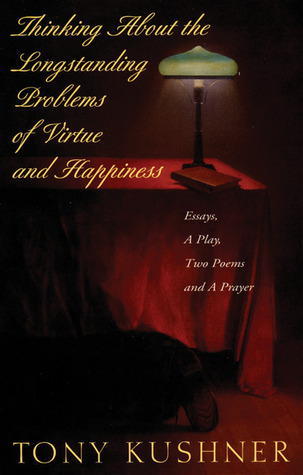 Thinking About the Longstanding Problems of Virtue and Happiness: Essays, a Play, Two Poems, and a Prayer