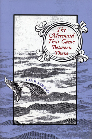 The Mermaid That Came Between Them by Carol Ann Sima