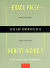 Here and Somewhere Else: Stories and Poems by Grace Paley and Robert Nichols