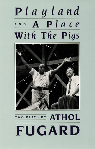 Playland & A Place With the Pigs by Athol Fugard