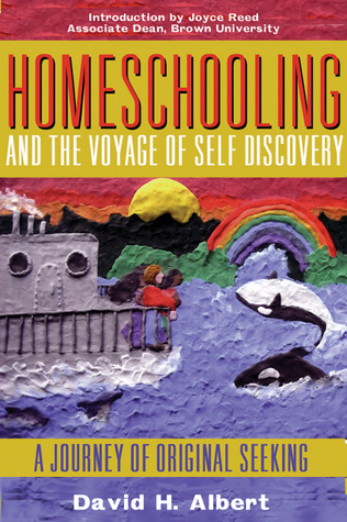 Homeschooling and the Voyage of Self-Discovery by David H. Albert