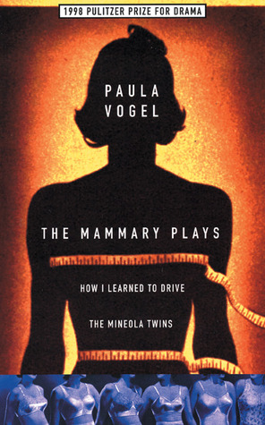 Download online The Mammary Plays : How I Learned to Drive / The Mineola Twins by Paula Vogel PDF