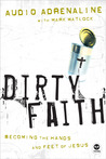 Dirty Faith: Becoming the Hands and Feet of Jesus