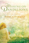Wishing on Dandelions by Mary E. DeMuth