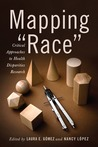"""Mapping """"Race"""": Critical Approaches to Health Disparities Research"""