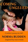 Coming Unglued: A Mother's Journey into Hell