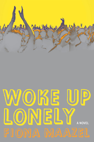 Woke Up Lonely Fiona Maazel