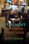 Retirement: A Memoir and Guide
