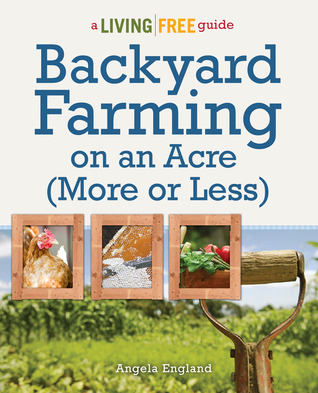 Backyard Farming on an Acre (More or Less): A Living Free ...