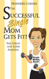 The Successful Single Mom Gets Fit!