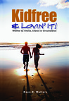 Kidfree & Lovin' It! - Whether by Choice, Chance or Circumstance by Kaye D. Walters