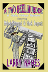 A TWO REEL MURDER Starring Mabel Normand and Mack Sennett (A Maisy Malone Mystery #1)