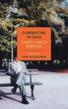 Clandestine in Chile by Gabriel Garca Mrquez