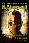 The Complete Works of H.P. Lovecraft: 102 Horror Short Stories, Novels, Juvenelia, Collaborations and Ghost Writings