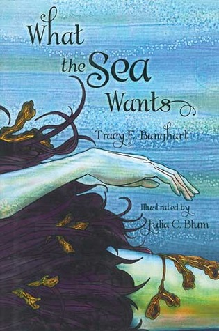 What the Sea Wants by Tracy Banghart