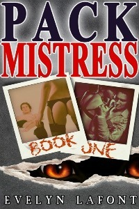 Pack Mistress #1 by Evelyn Lafont