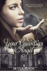 Your Guardian Angel by Skyla Madi