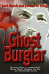 Ghost Burglar: The True Story of Bernard Welch: Master Thief, Ruthless Con Man, and Cold-Blooded Killer