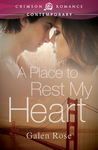 A Place to Rest My Heart by Galen Rose